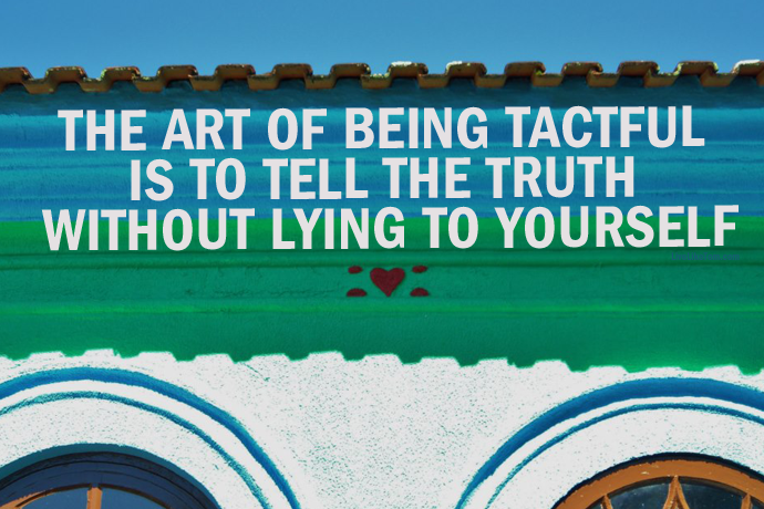 quote-the-art-of-being-tactful-is-to-tell-the-truth